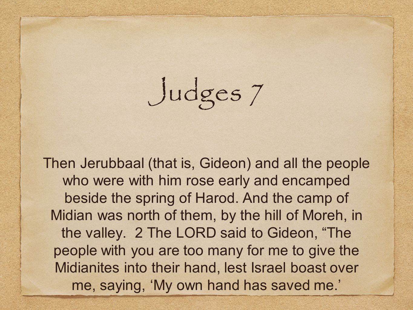 Judges 7 Then Jerubbaal (that is, Gideon) and all the people who were with him rose early and encamped beside the spring of Harod.
