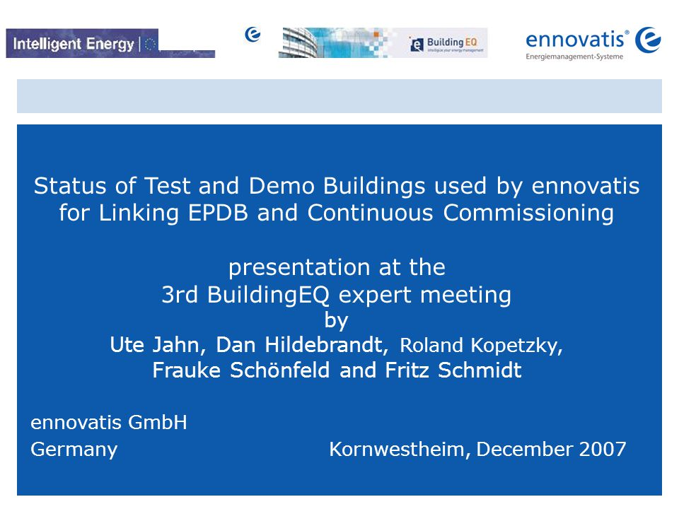 © ennovatis GmbH 12 WP 6: Tasks 1.Implementation of the building specific concepts for continuous commissioning developed in WP 4 2.Installation of the data collection component 3.Application of the tool(s) to the demonstration buildings 4.Continuous performance assessment and identification of cost-effective measures to increase energy efficiency (payback time preferably less than 2 years).