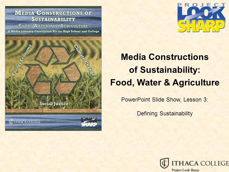 Media Constructions of Sustainability: Food, Water & Agriculture PowerPoint Slide Show, Lesson 3: Defining Sustainability