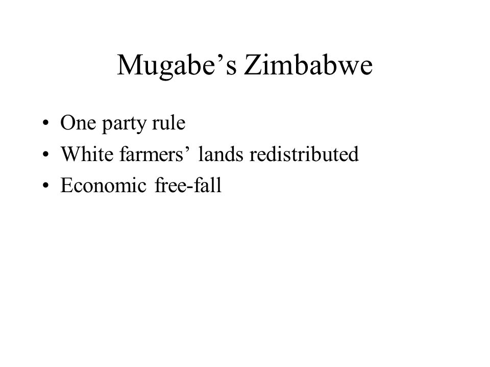 Mugabe's Zimbabwe One party rule White farmers' lands redistributed Economic free-fall