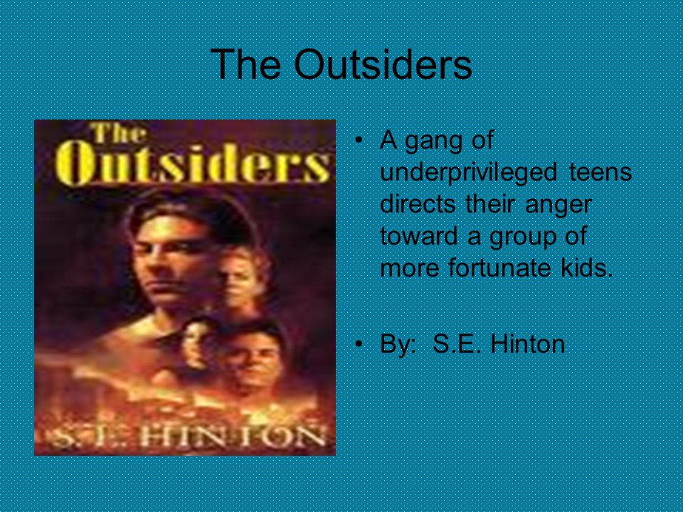 The Outsiders A gang of underprivileged teens directs their anger toward a group of more fortunate kids.