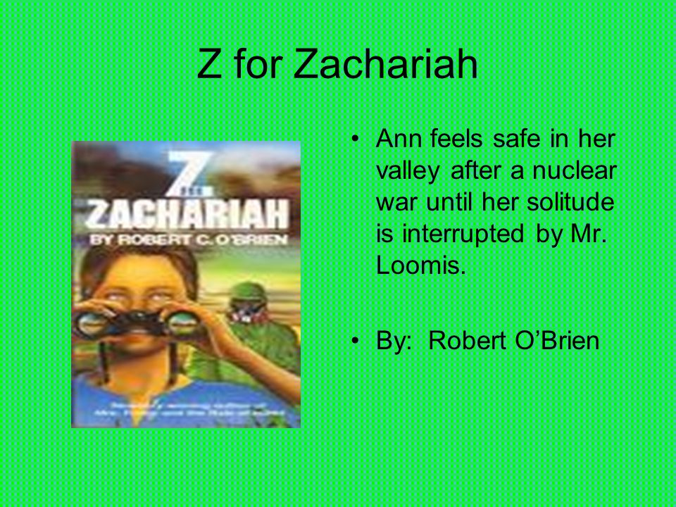 Z for Zachariah Ann feels safe in her valley after a nuclear war until her solitude is interrupted by Mr.