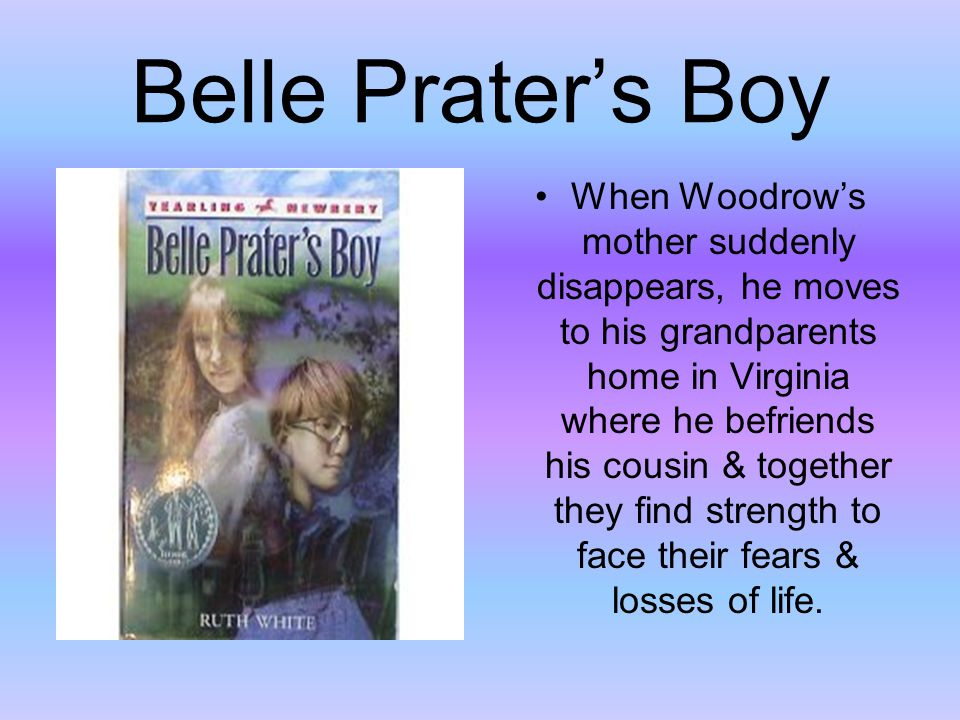 Belle Prater's Boy When Woodrow's mother suddenly disappears, he moves to his grandparents home in Virginia where he befriends his cousin & together t