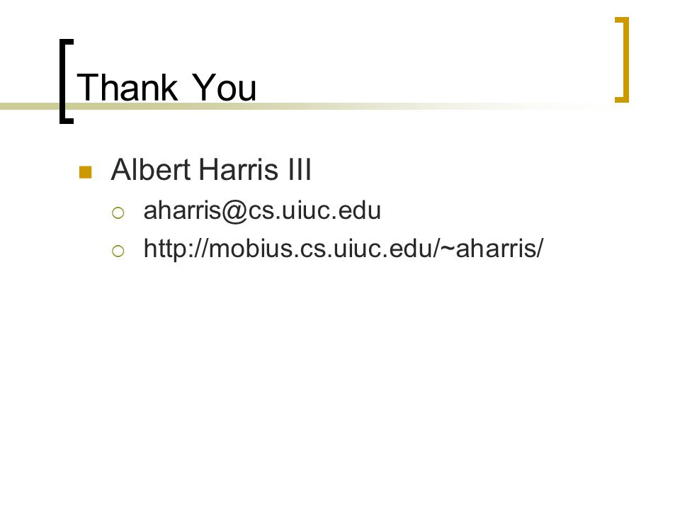 Thank You Albert Harris III  aharris@cs.uiuc.edu  http://mobius.cs.uiuc.edu/~aharris/