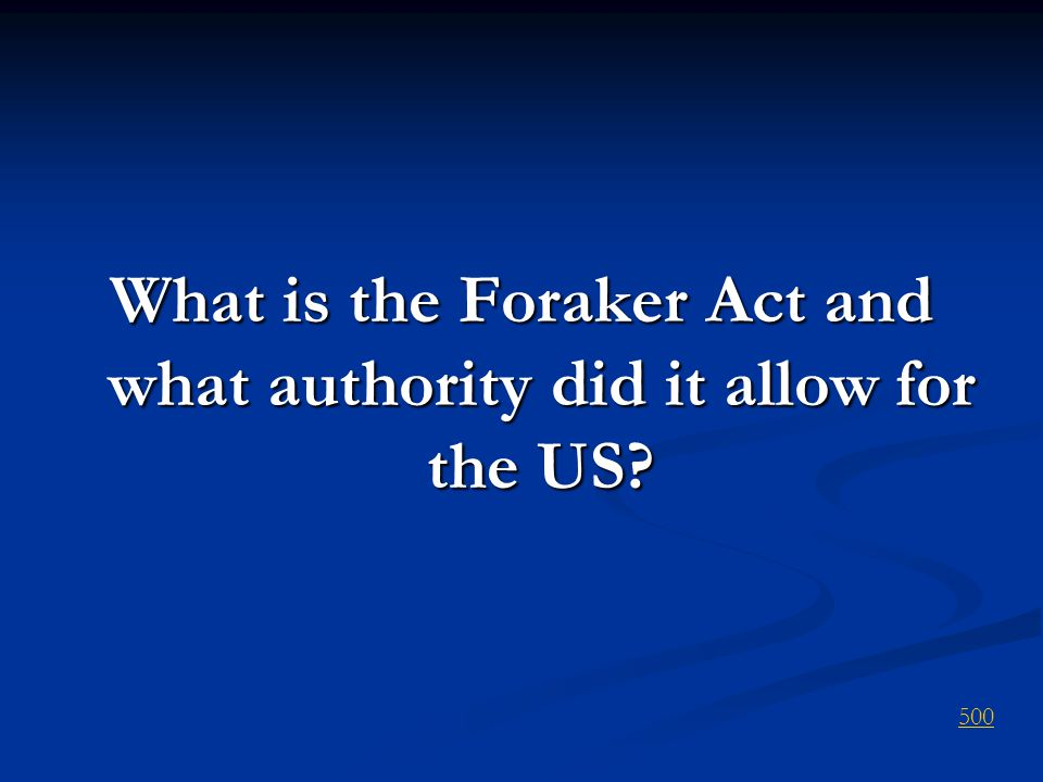 What is the Foraker Act and what authority did it allow for the US? 500