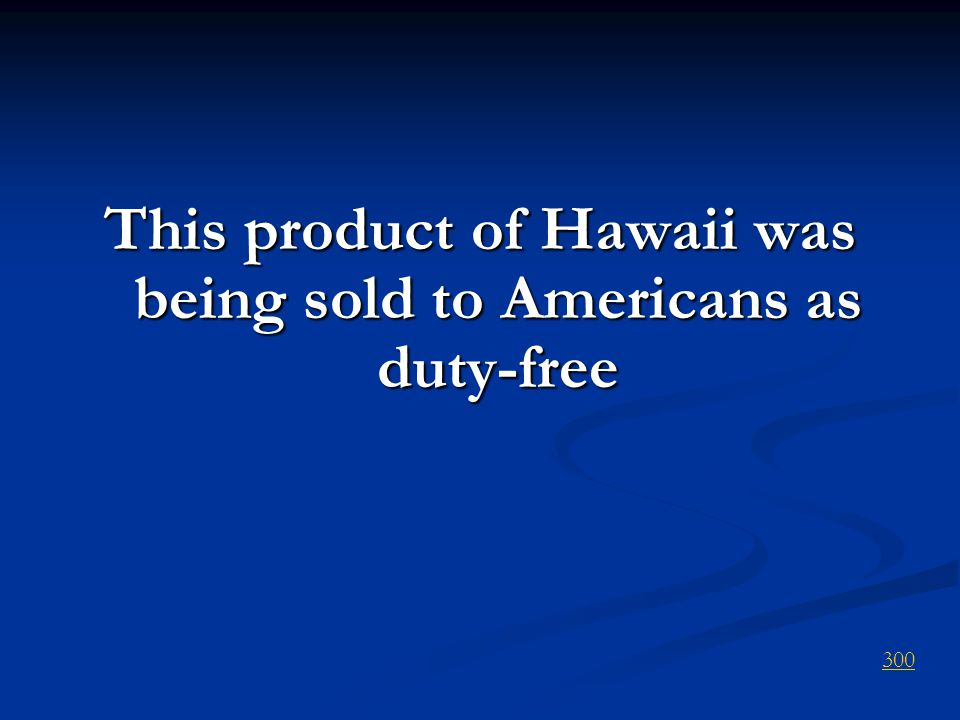 This product of Hawaii was being sold to Americans as duty-free 300