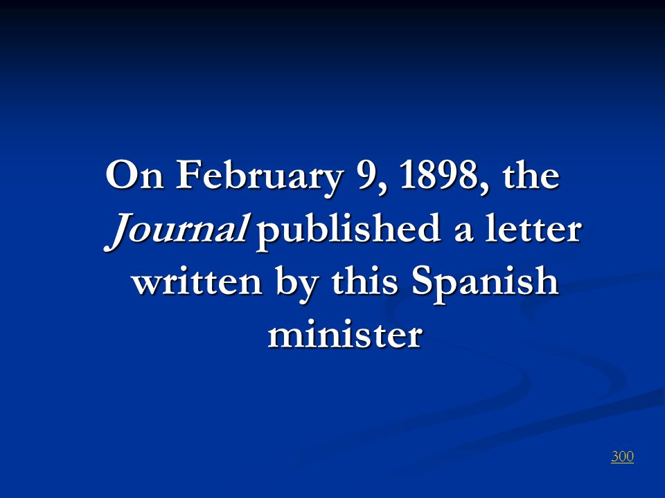 On February 9, 1898, the Journal published a letter written by this Spanish minister 300