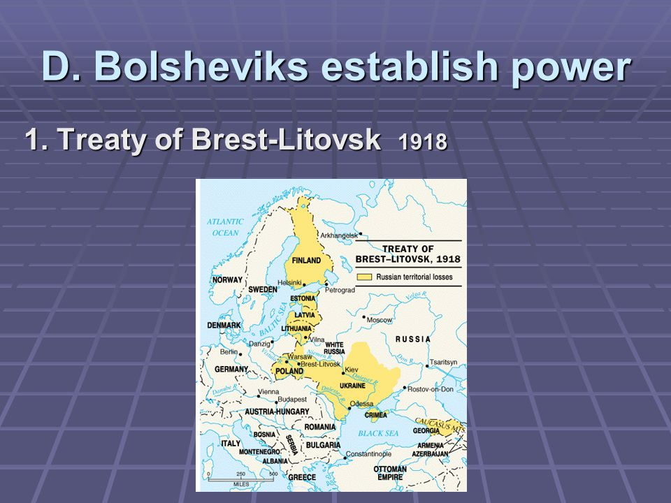 D. Bolsheviks establish power 1. Treaty of Brest-Litovsk 1918