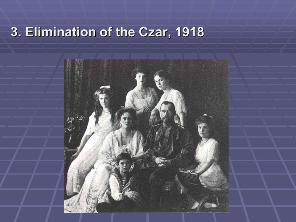 3. Elimination of the Czar, 1918
