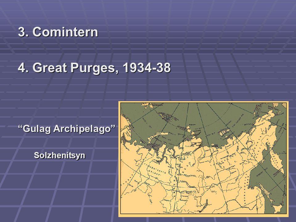 3. Comintern 4. Great Purges, 1934-38 Gulag Archipelago Solzhenitsyn Solzhenitsyn