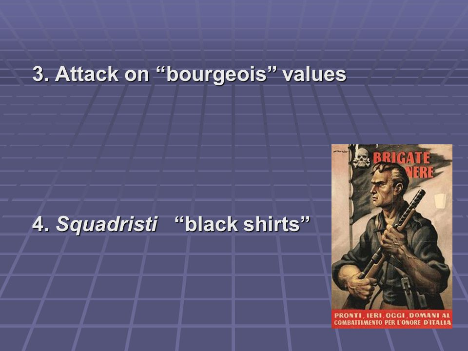 3. Attack on bourgeois values 4. Squadristi black shirts