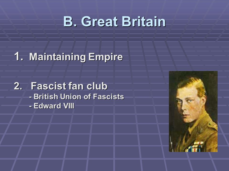 B. Great Britain 1. Maintaining Empire 2.