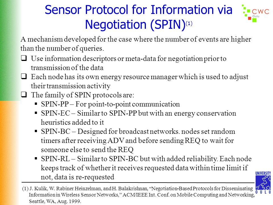 Sensor Protocol for Information via Negotiation (SPIN) (1) A mechanism developed for the case where the number of events are higher than the number of queries.