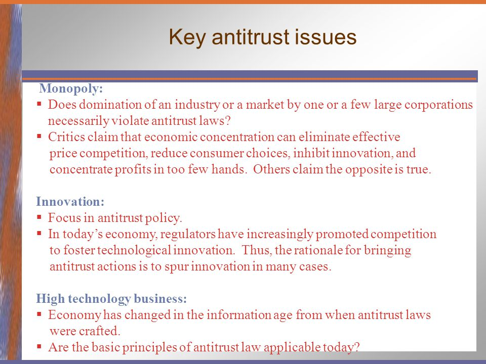 Key antitrust issues Monopoly:  Does domination of an industry or a market by one or a few large corporations necessarily violate antitrust laws.