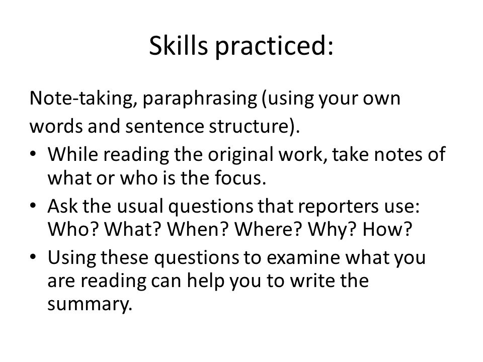Skills practiced: Note-taking, paraphrasing (using your own words and sentence structure). While reading the original work, take notes of what or who