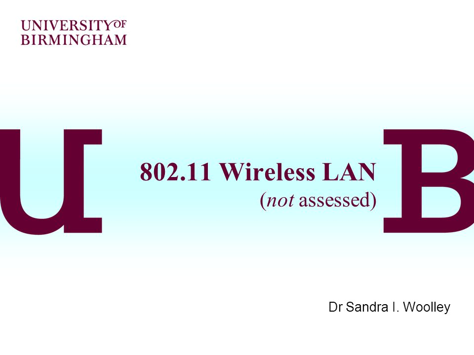 802.11 Wireless LAN (not assessed) Dr Sandra I. Woolley