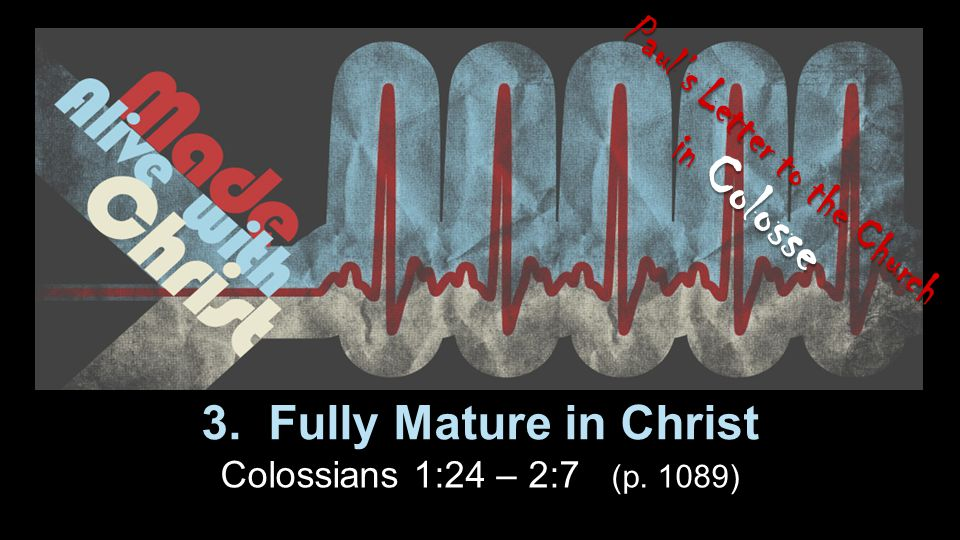 3. Fully Mature in Christ Colossians 1:24 – 2:7 (p.