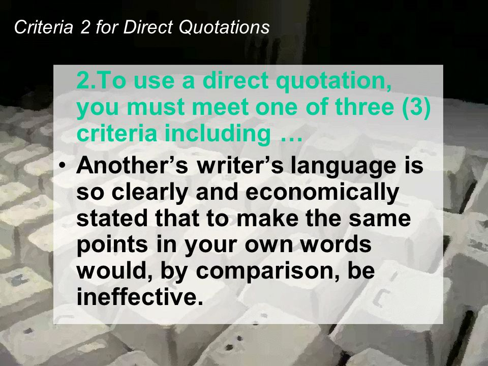 Criteria 2 for Direct Quotations 2.To use a direct quotation, you must meet one of three (3) criteria including … Another's writer's language is so cl