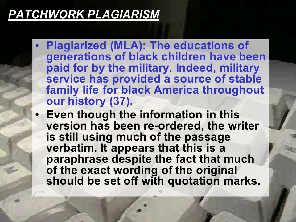 PATCHWORK PLAGIARISM Plagiarized (MLA): The educations of generations of black children have been paid for by the military. Indeed, military service h