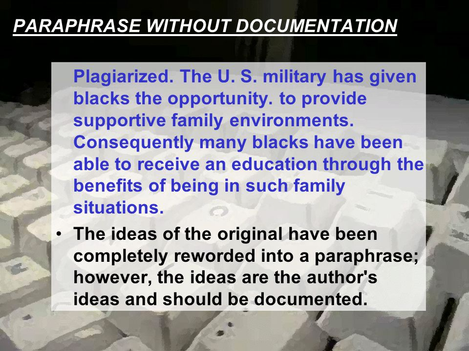 PARAPHRASE WITHOUT DOCUMENTATION Plagiarized. The U. S. military has given blacks the opportunity. to provide supportive family environments. Conseque