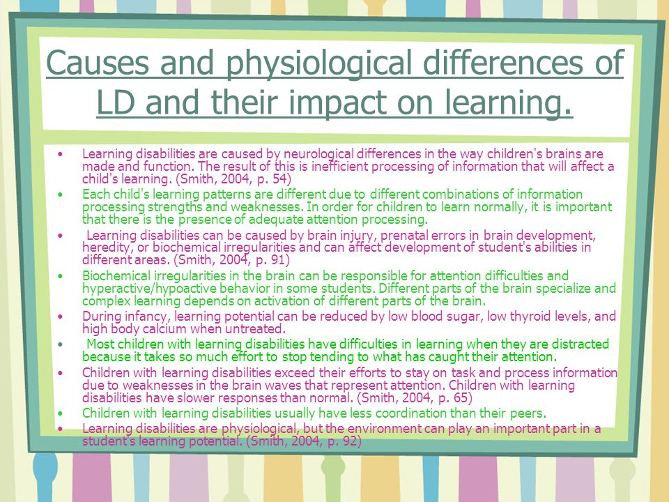 PROCESSING There are several theories as to why learning disabilities occur.