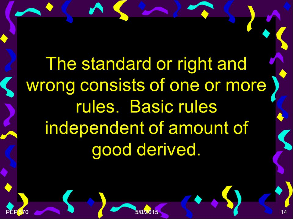 PEP 5705/8/201514 The standard or right and wrong consists of one or more rules.