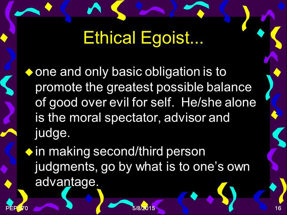PEP 5705/8/201516 Ethical Egoist...