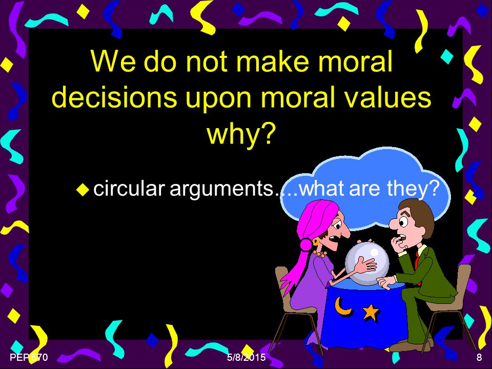 PEP 5705/8/20158 We do not make moral decisions upon moral values why.