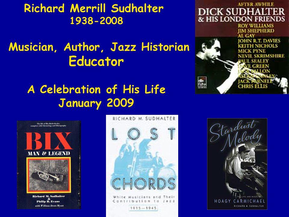 Richard Merrill Sudhalter 1938-2008 Musician, Author, Jazz Historian Educator A Celebration of His Life January 2009