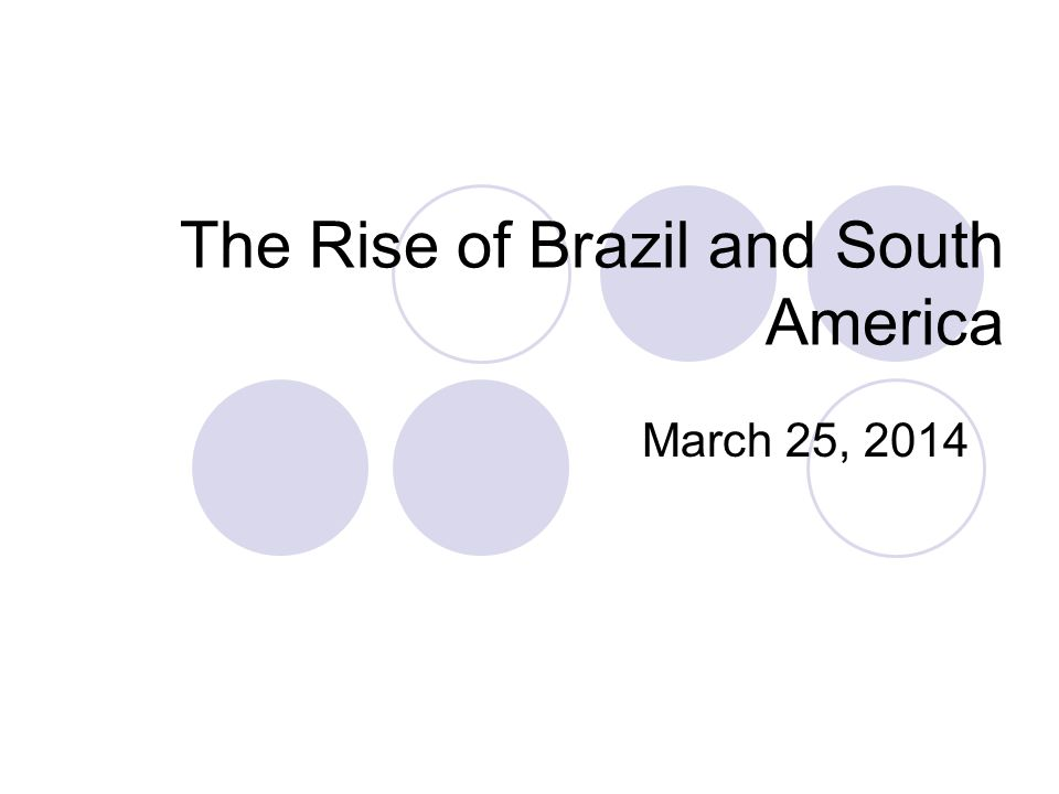 The Rise of Brazil and South America March 25, 2014