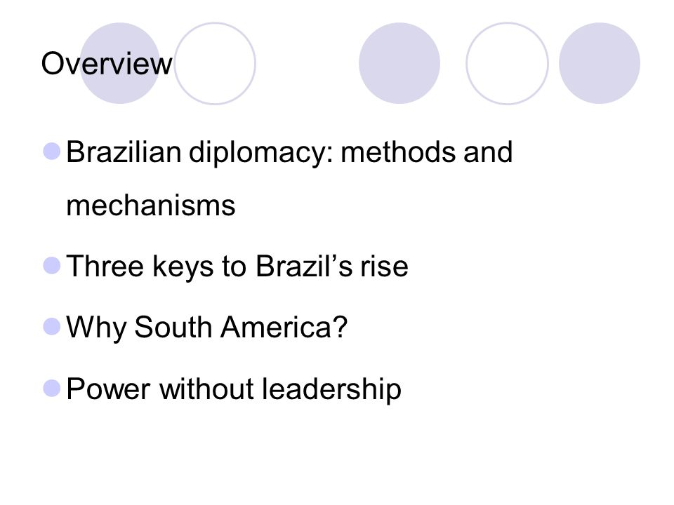 Overview Brazilian diplomacy: methods and mechanisms Three keys to Brazil's rise Why South America.