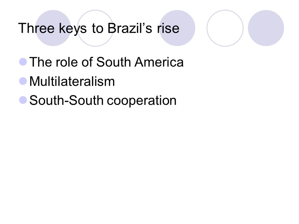 Three keys to Brazil's rise The role of South America Multilateralism South-South cooperation