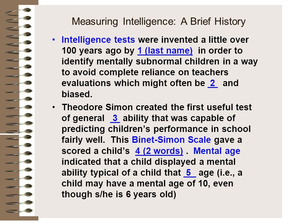 Measuring Intelligence: A Brief History Terman devised IQ or _6_(2 words)_ from the formula: (Mental Age ÷ Chronological Age) X 100 –Therefore if one's Mental and Chronological age is the same one's IQ would be # (7).