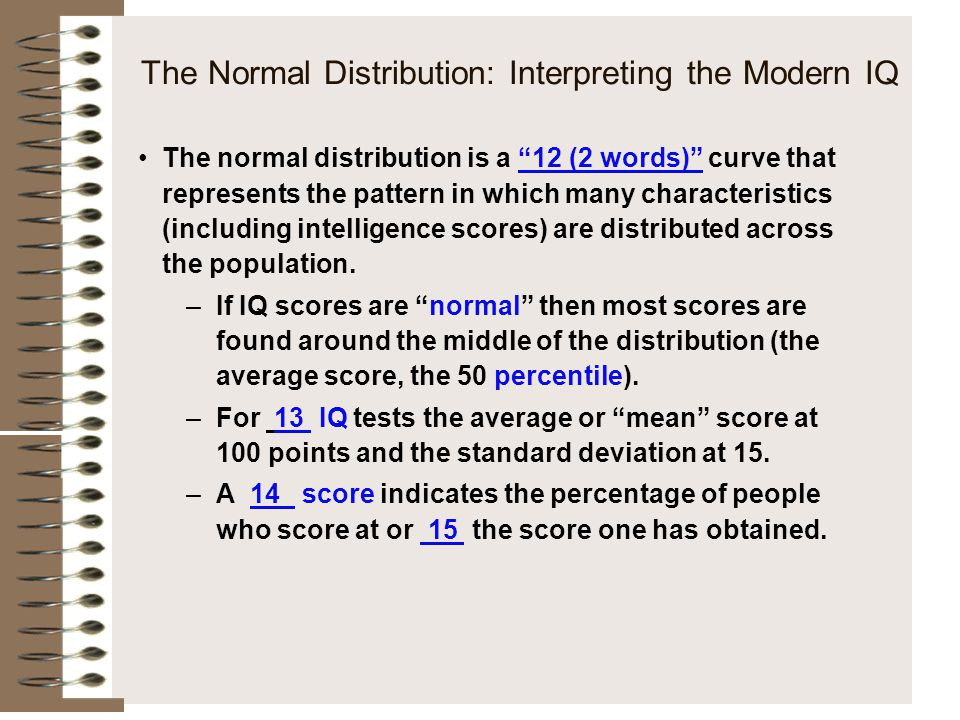 "The Normal Distribution: Interpreting the Modern IQ The normal distribution is a ""12 (2 words)"" curve that represents the pattern in which many charac"