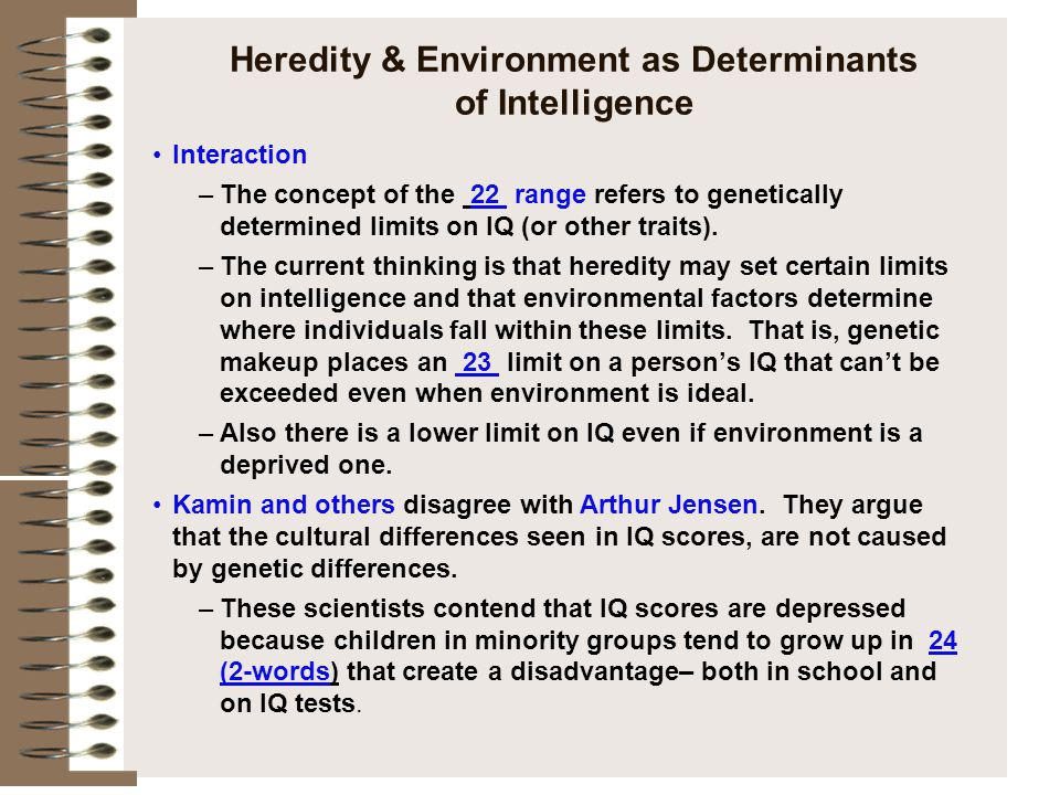 Heredity & Environment as Determinants of Intelligence Interaction –The concept of the 22 range refers to genetically determined limits on IQ (or othe