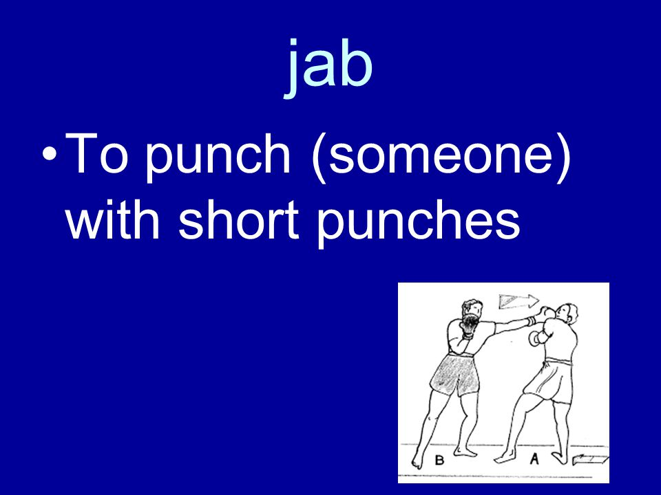 jab To punch (someone) with short punches