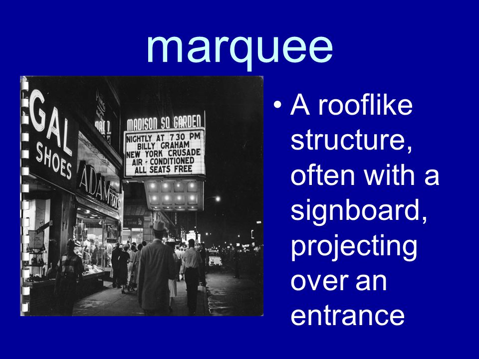 marquee A rooflike structure, often with a signboard, projecting over an entrance