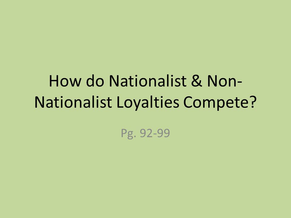 How do Nationalist & Non- Nationalist Loyalties Compete Pg. 92-99