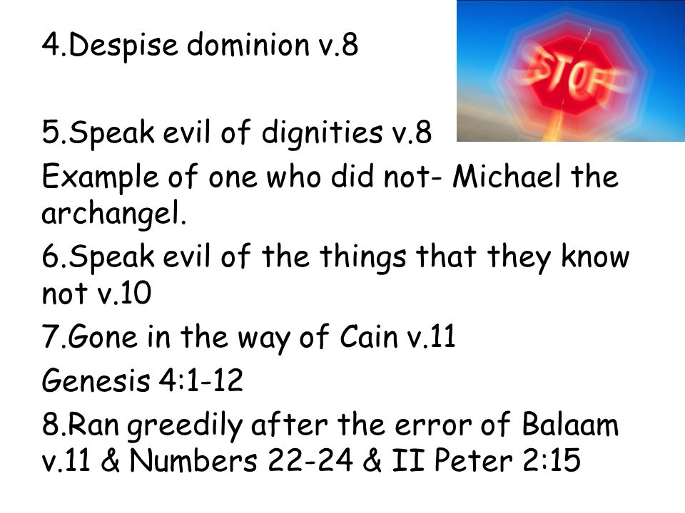 4.Despise dominion v.8 5.Speak evil of dignities v.8 Example of one who did not- Michael the archangel.