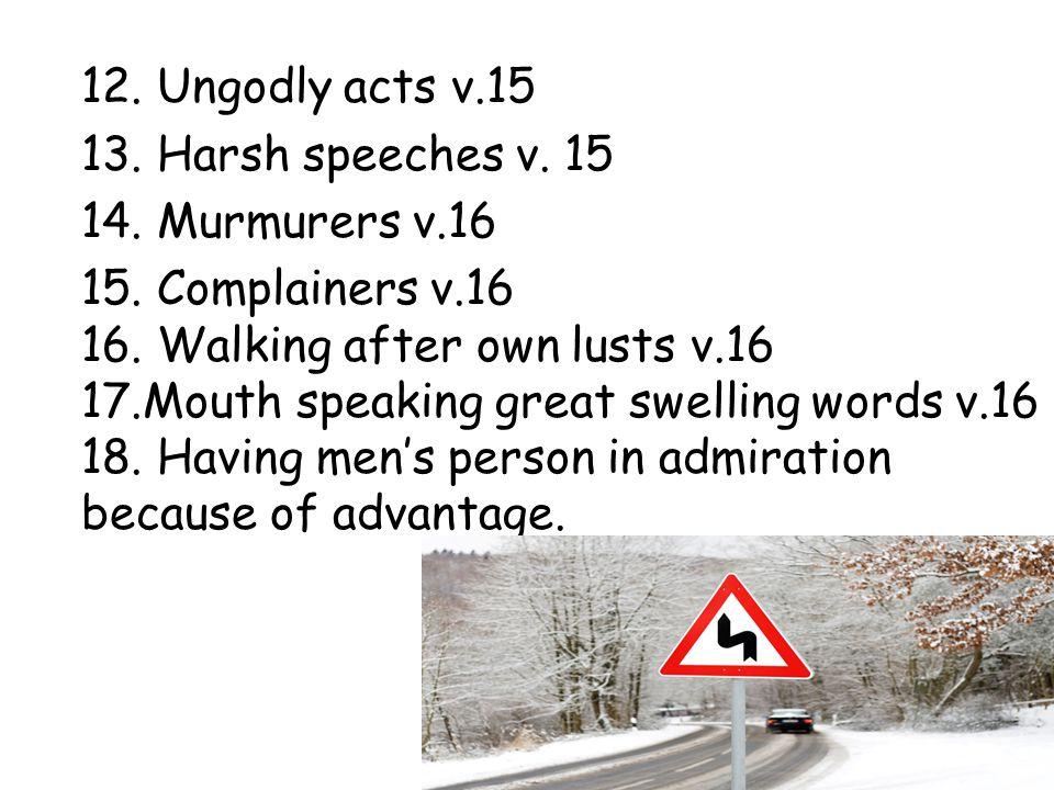 12. Ungodly acts v.15 13. Harsh speeches v. 15 14.