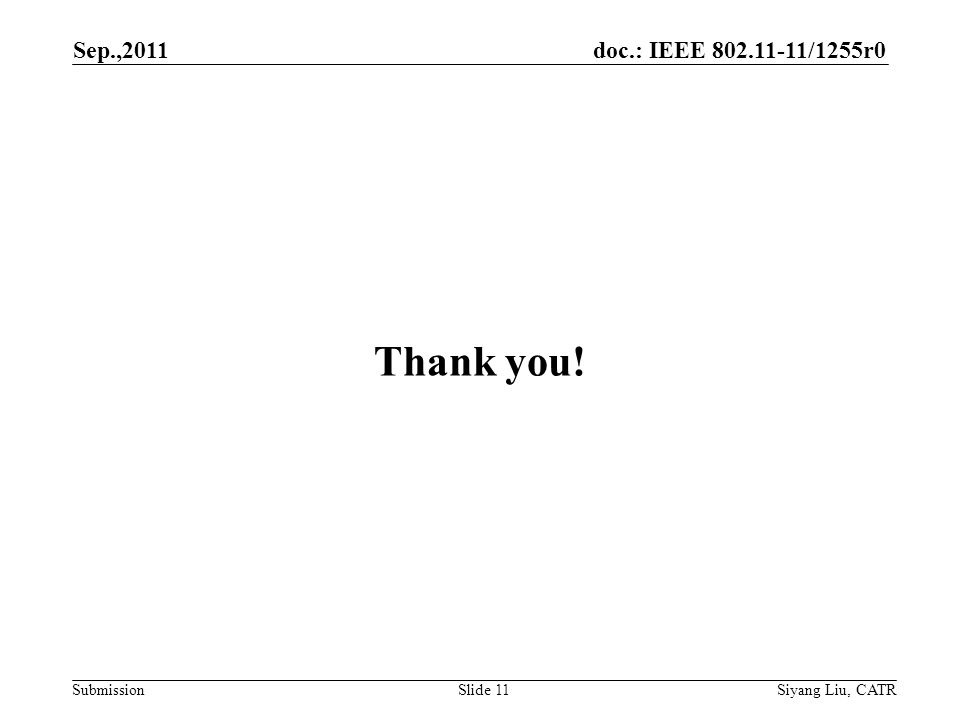 doc.: IEEE 802.11-11/1255r0 Submission Sep.,2011 Siyang Liu, CATRSlide 11 Thank you!