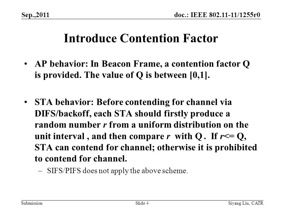 doc.: IEEE 802.11-11/1255r0 Submission Introduce Contention Factor AP behavior: In Beacon Frame, a contention factor Q is provided.