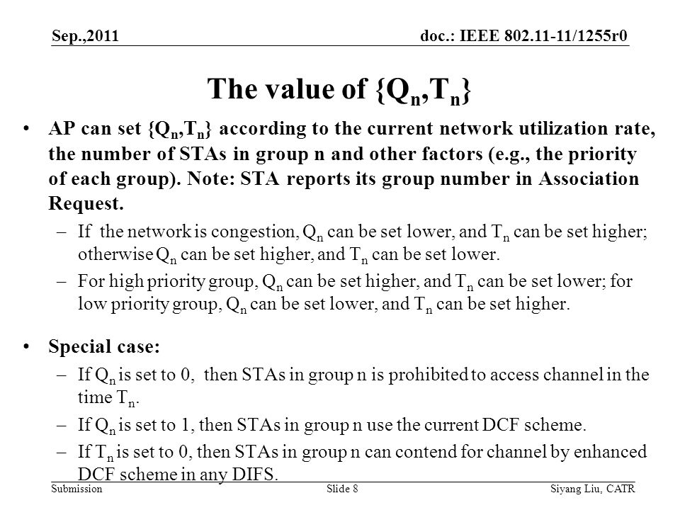 doc.: IEEE 802.11-11/1255r0 Submission The value of {Q n,T n } AP can set {Q n,T n } according to the current network utilization rate, the number of STAs in group n and other factors (e.g., the priority of each group).