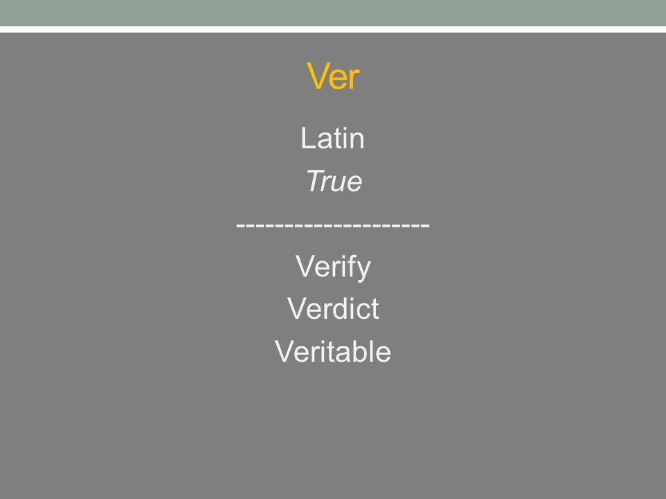 Ver Latin True -------------------- Verify Verdict Veritable