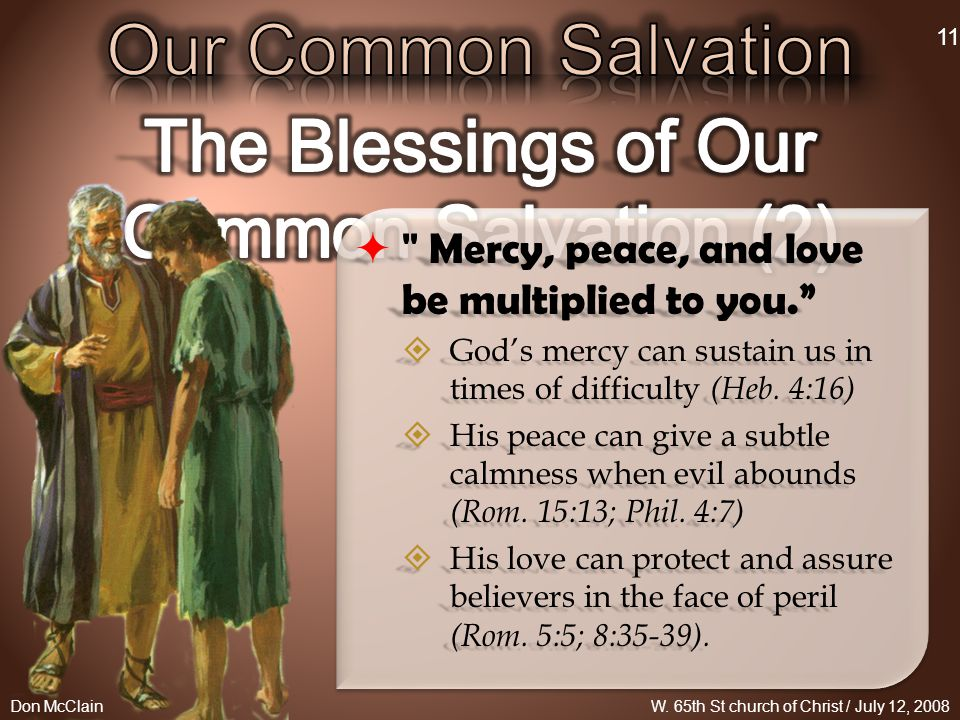  Mercy, peace, and love be multiplied to you.  God's mercy can sustain us in times of difficulty (Heb.