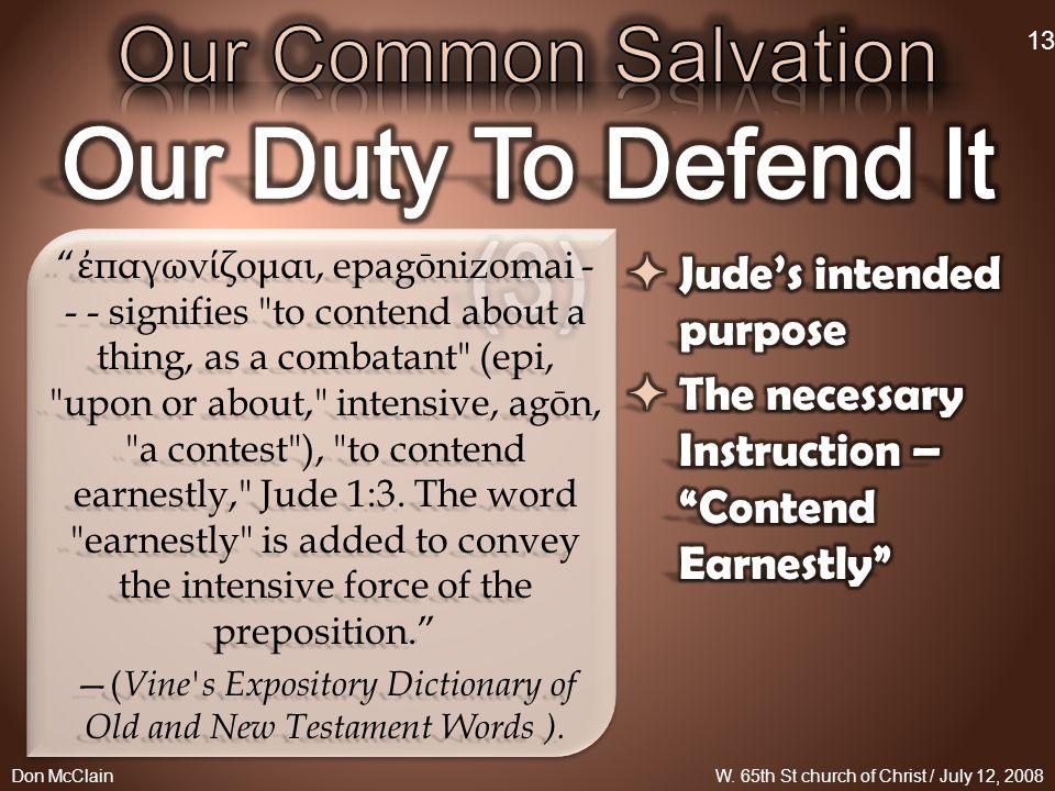 ἐ παγων ί ζομαι, epagōnizomai - - - signifies to contend about a thing, as a combatant (epi, upon or about, intensive, agōn, a contest ), to contend earnestly, Jude 1:3.