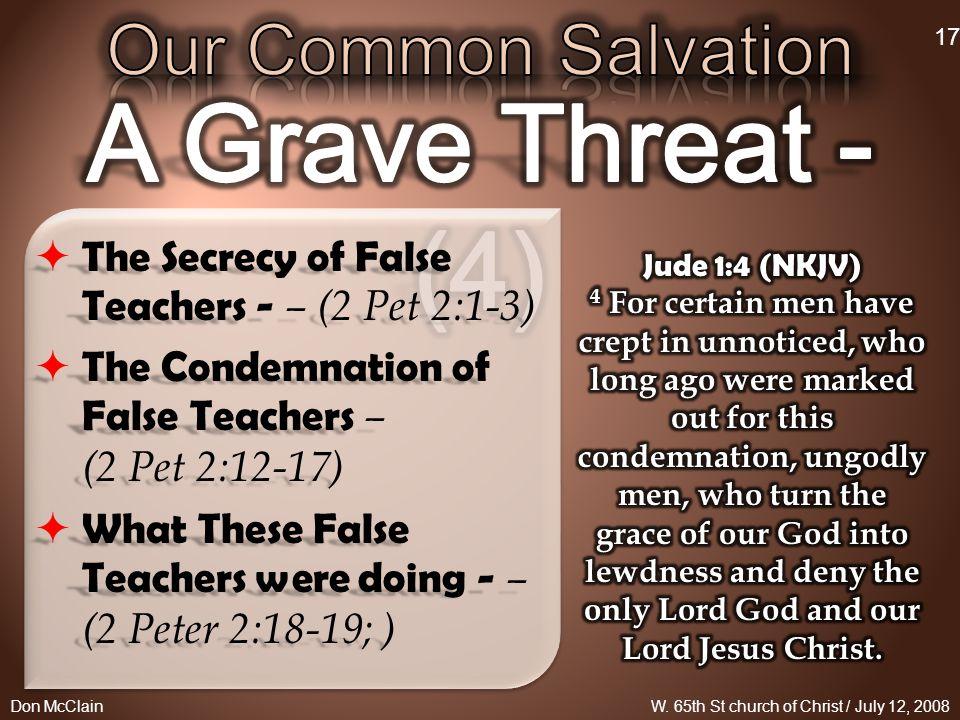  The Secrecy of False Teachers - – (2 Pet 2:1-3)  The Condemnation of False Teachers – (2 Pet 2:12-17)  What These False Teachers were doing - – (2 Peter 2:18-19; ) Don McClain 17 W.