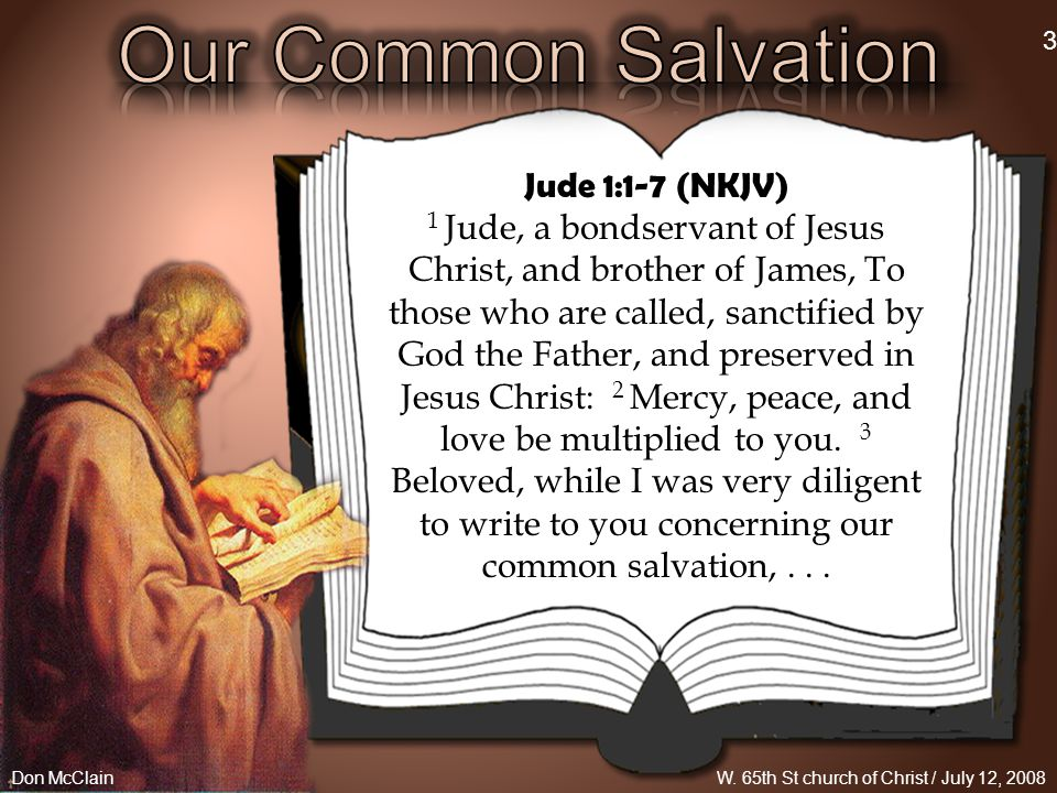 Jude 1:1-7 (NKJV) 1 Jude, a bondservant of Jesus Christ, and brother of James, To those who are called, sanctified by God the Father, and preserved in Jesus Christ: 2 Mercy, peace, and love be multiplied to you.