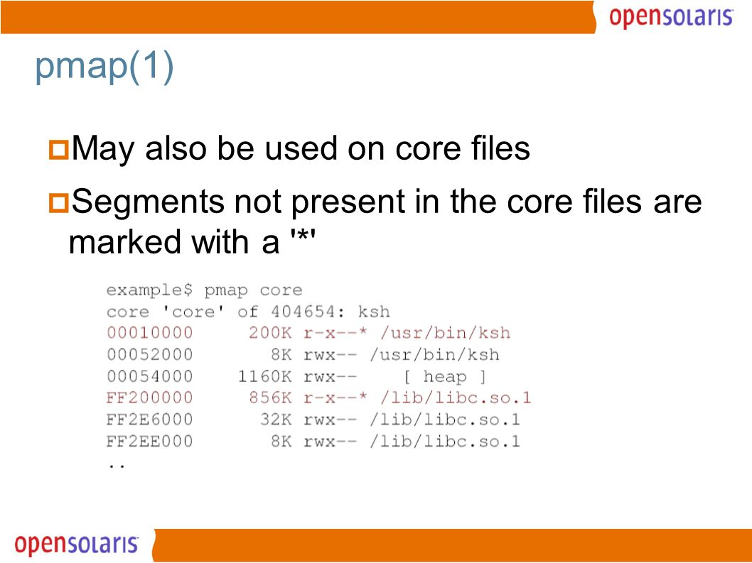 22 pmap(1)  May also be used on core files  Segments not present in the core files are marked with a *