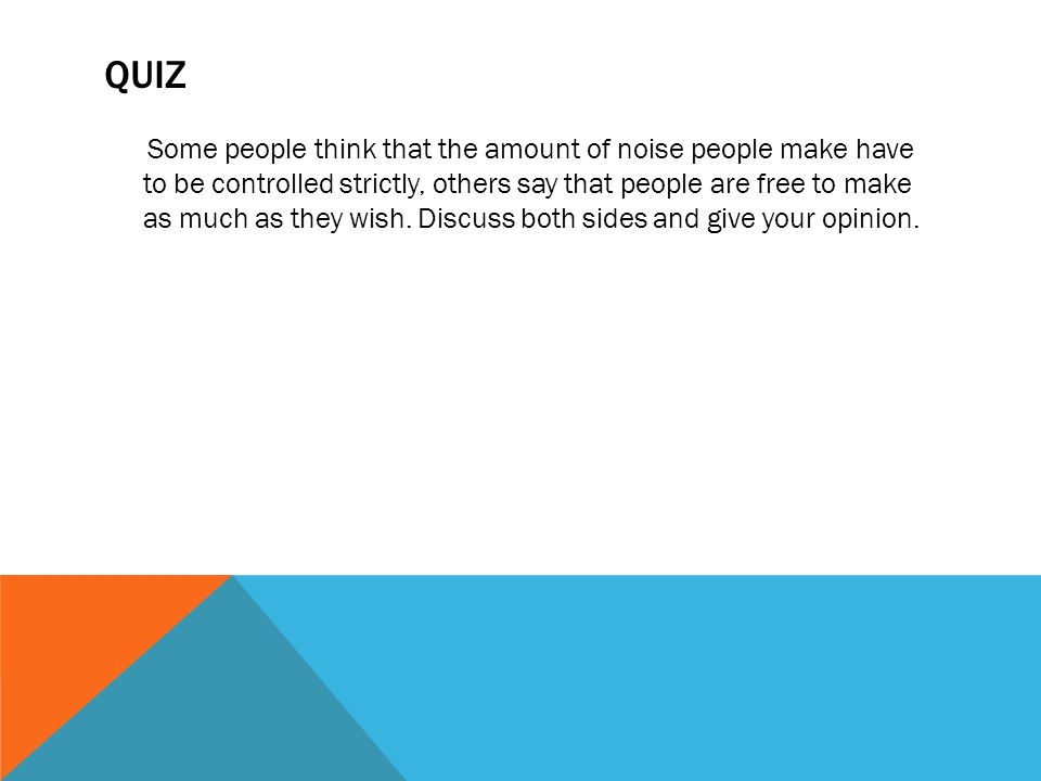QUIZ Some people think that the amount of noise people make have to be controlled strictly, others say that people are free to make as much as they wish.